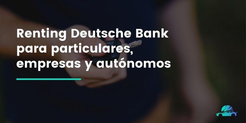 Renting Deutsche Bank para particulares, empresas y autónomos