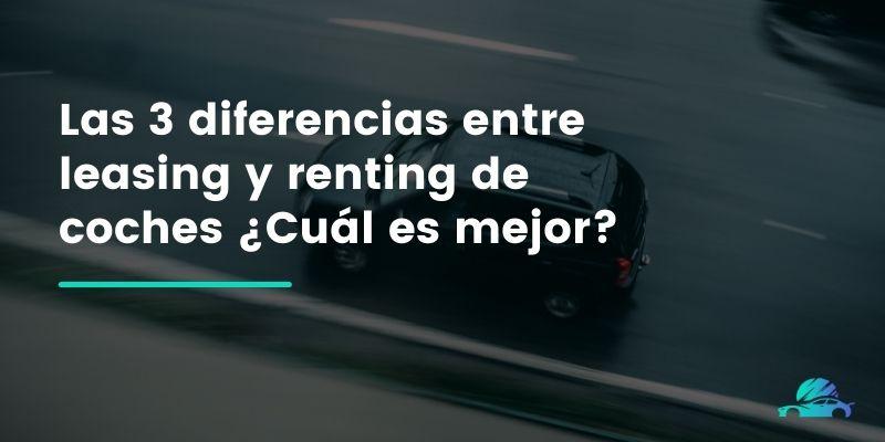 Las 3 diferencias entre leasing y renting de coches ¿Cuál es mejor