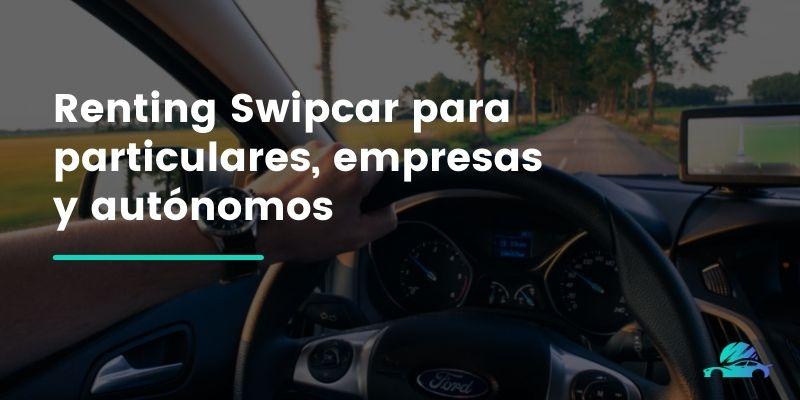 Renting Swipcar para particulares, empresas y autónomos