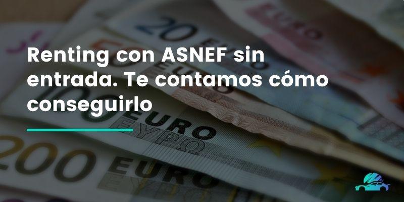 Renting con ASNEF sin entrada. Te contamos cómo conseguirlo
