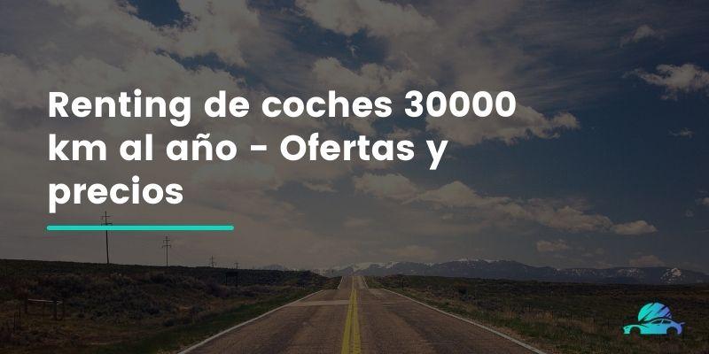 ▷Renting de coches 30000 km al año - Ofertas y precios