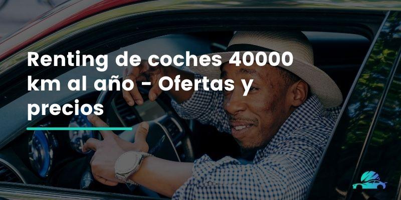 Renting de coches 40000 km al año - Ofertas y precios