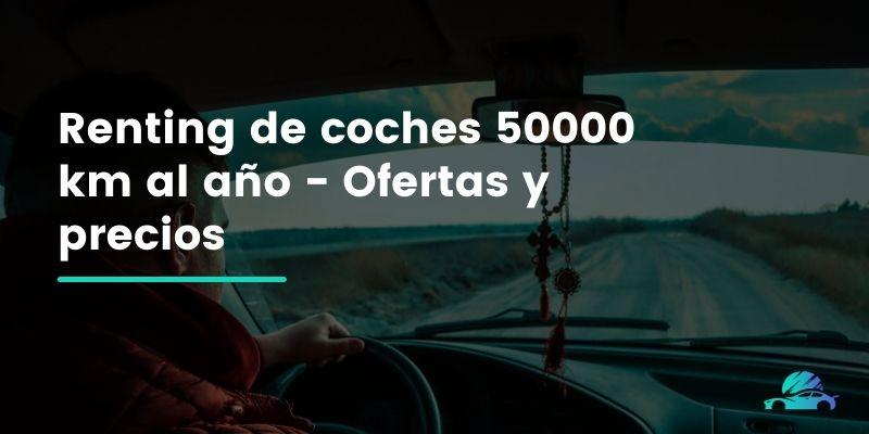 Renting de coches 50000 km al año - Ofertas y precios