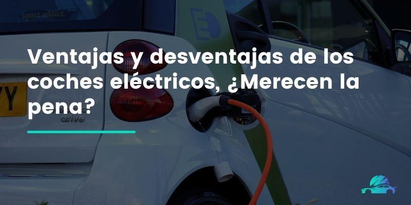 Ventajas y desventajas de los coches eléctricos, ¿Merecen la pena